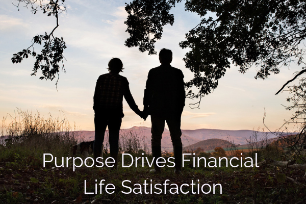 Purpose Drives Financial & Life Satisfaction