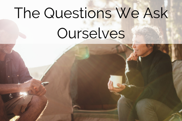 The Questions We Ask Ourselves