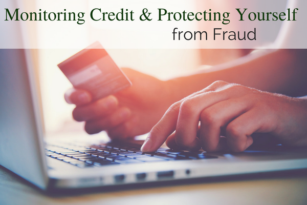 Monitoring Credit & Protecting Yourself from Fraud