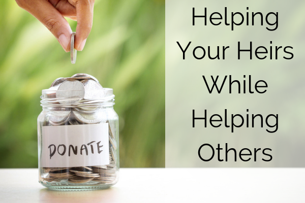 Helping Your Heirs While Helping Others
