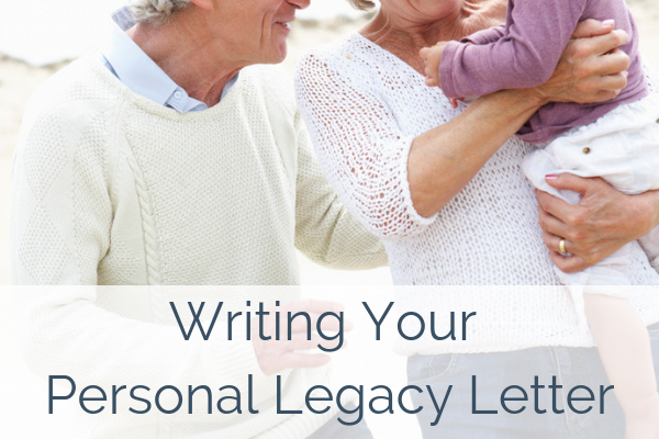 A Personal Legacy Letter: What I Want My Loved Ones To Know